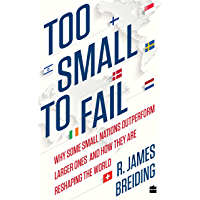 Too Small to Fail: Why Some Small Nations Outperform Larger Ones and HowThey Are Reshaping the World (English Edition)