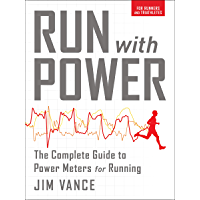 Run with Power: The Complete Guide to Power Meters for Running (English Edition)