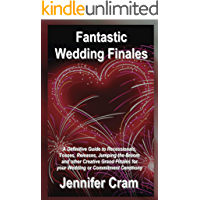 Fantastic Wedding Finales: A Definitive Guide to Recessionals, Tosses, Releases, Jumping the Broom, and Other Creative…