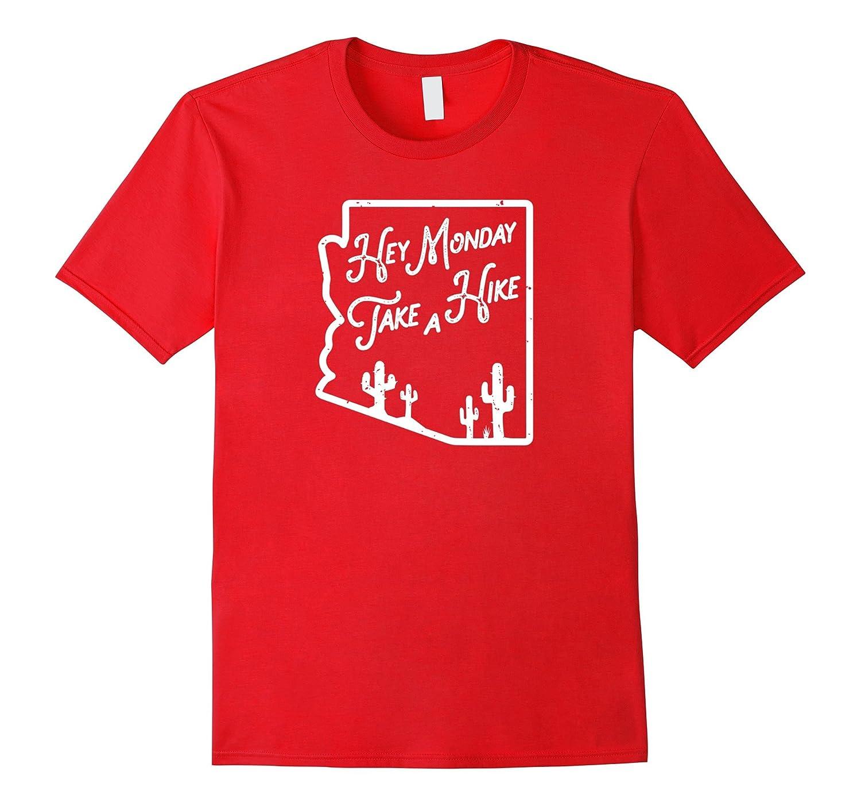 Hey Monday Take A Hike Arizona Hiking State Pride Shirt-TJ