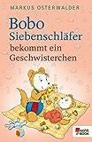 Bobo Siebenschläfer bekommt ein Geschwisterchen (Bobo Siebenschläfers neueste Abenteuer 6)