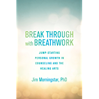 Break Through with Breathwork: Jump-Starting Personal Growth in Counseling and the Healing Arts (English Edition)