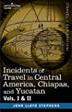 Incidents of Travel in Central America, Chiapas, and Yucatan, Vols. I and II: 40180