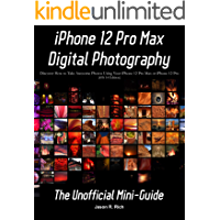 iPhone 12 Pro Max Digital Photography: The Unofficial Mini-Guide (iOS 14 Edition) book cover