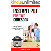 Instant Pot For Two Cookbook: Easy & Delicious Instant Pot Recipes For Two