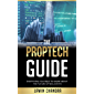 THE PROPTECH GUIDE: EVERYTHING YOU NEED TO KNOW ABOUT THE FUTURE OF REAL ESTATE (English Edition)