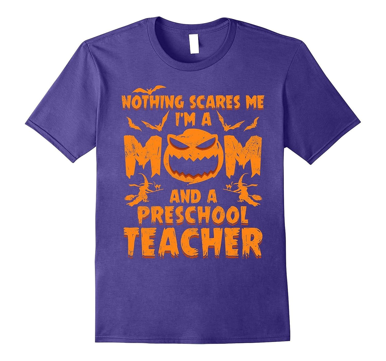 Nothing Scares Me I'm A Mom And A Preschool Teacher T-Shirt-FL