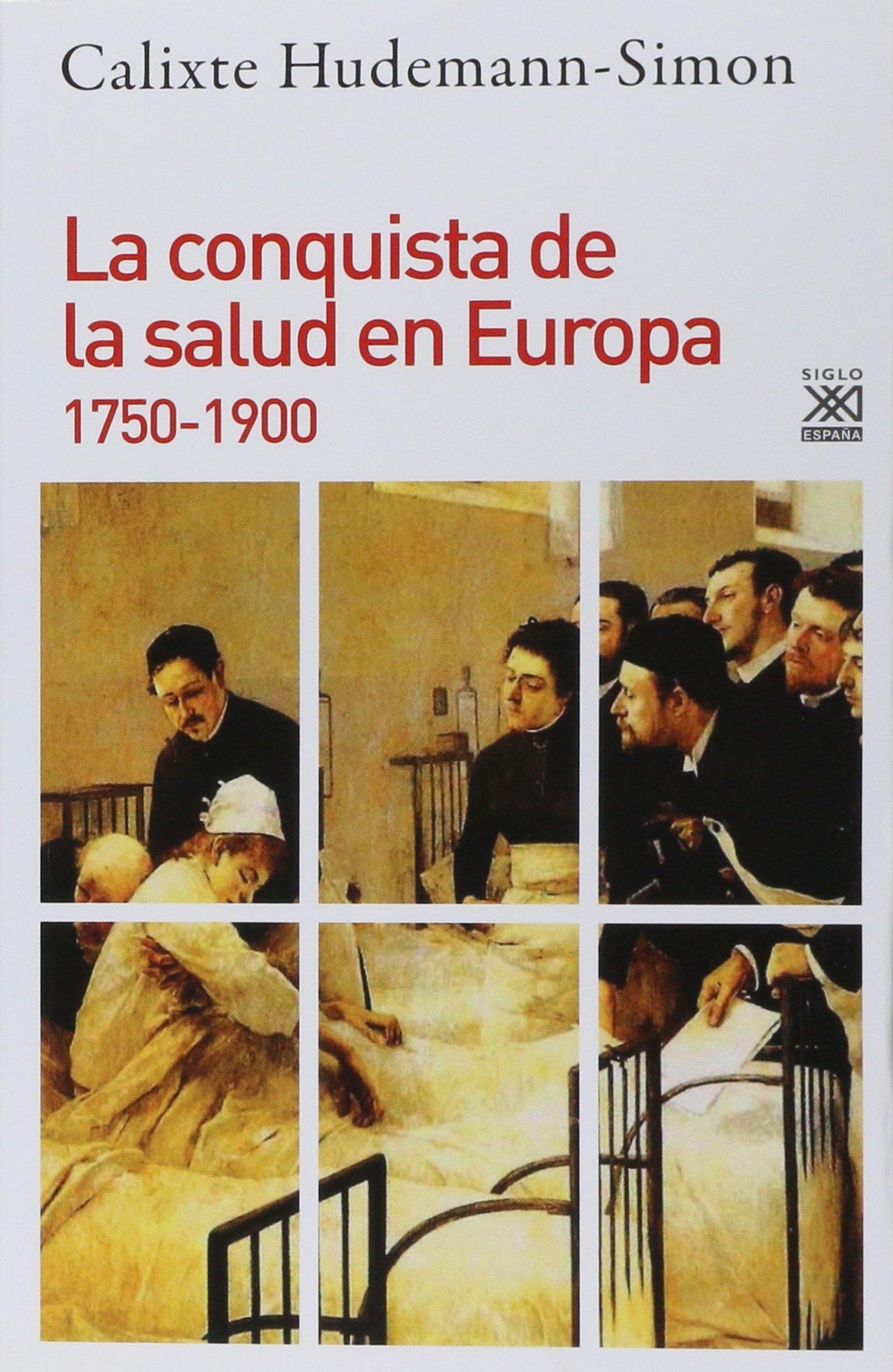 La conquista de la salud en Europa. 1750-1900: 1164 Siglo XXI de España General: Amazon.es: Hudemann-Simon, Calixte, Díaz Chorne, Juan Pablo: Libros