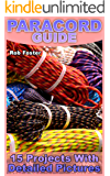 Paracord Guide: 15 Projects With Detailed Pictures (English Edition)