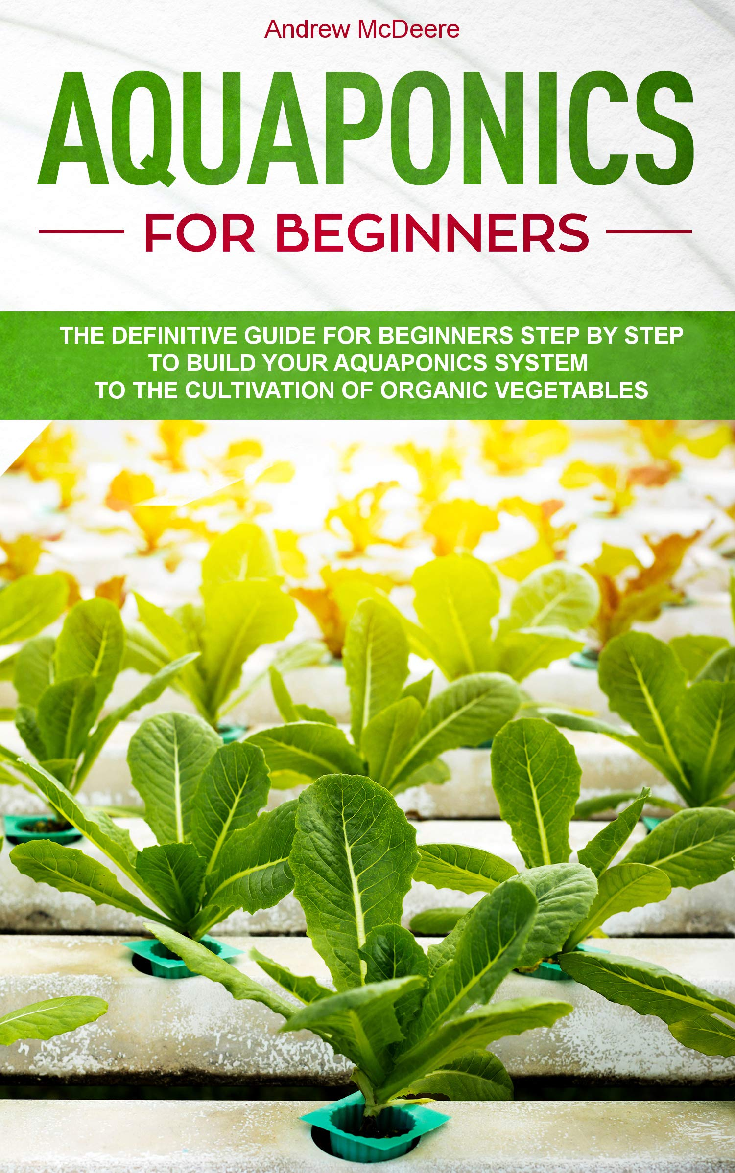 Aquaponics For Beginners  The New Complete Aquaponic Book For Beginners Ilustrated Step By Step How To Build An Aquaponic System To Grow Organic Vegetables Plants And Fish Together  English Edition
