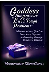 Goddess Has Answers to Life's Tough Problems: Wiccans - How You Can Experience Happiness and Healing through Goddess's Wisdom Kindle Edition