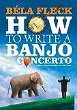 Bela Fleck: How to Write a Banjo Concerto [DVD] [Import]