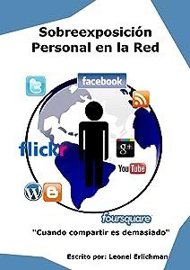 Sobreexposición Personal en la Red: Cuando compartimos demasiada información personal en Internet (Spanish Edition