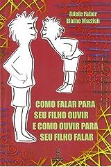 COMO FALAR PARA SEU FILHO OUVIR E COMO OUVIR PARA SEU FILHO FALAR (Portuguese Edition) Kindle Edition