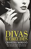 Divas rebeldes: María Callas, Coco Chanel, Audrey Hepburn, Jackie Kennedy y otras mujeres