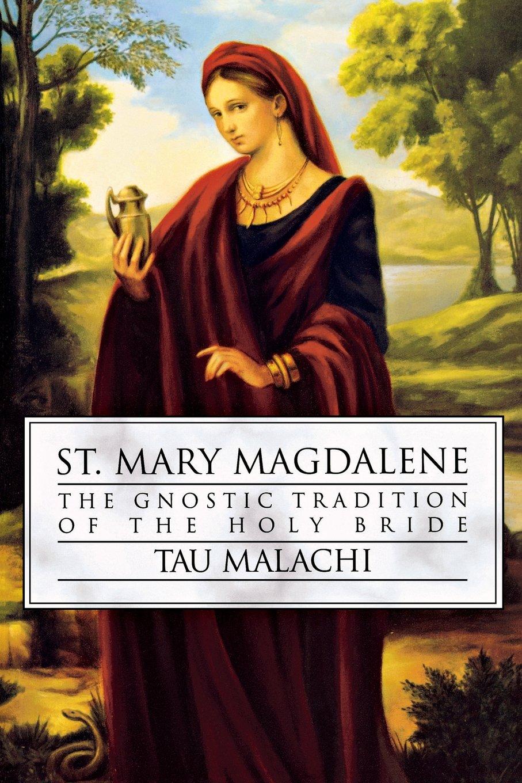 St. Mary Magdalene: The Gnostic Tradition of the Holy Bride: Tau Malachi:  9780738707839: Amazon.com: Books