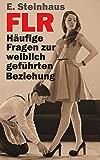 FLR - Häufige Fragen zur weiblich geführten Beziehung (German Edition)