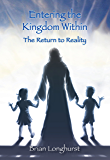Entering the Kingdom Within: The Return to Reality (Kingdom series Book 3) (English Edition)