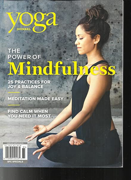 Amazon Com Yoga Journal Magazine The Power Of Mindfulness Special Issue 2018 Everything Else