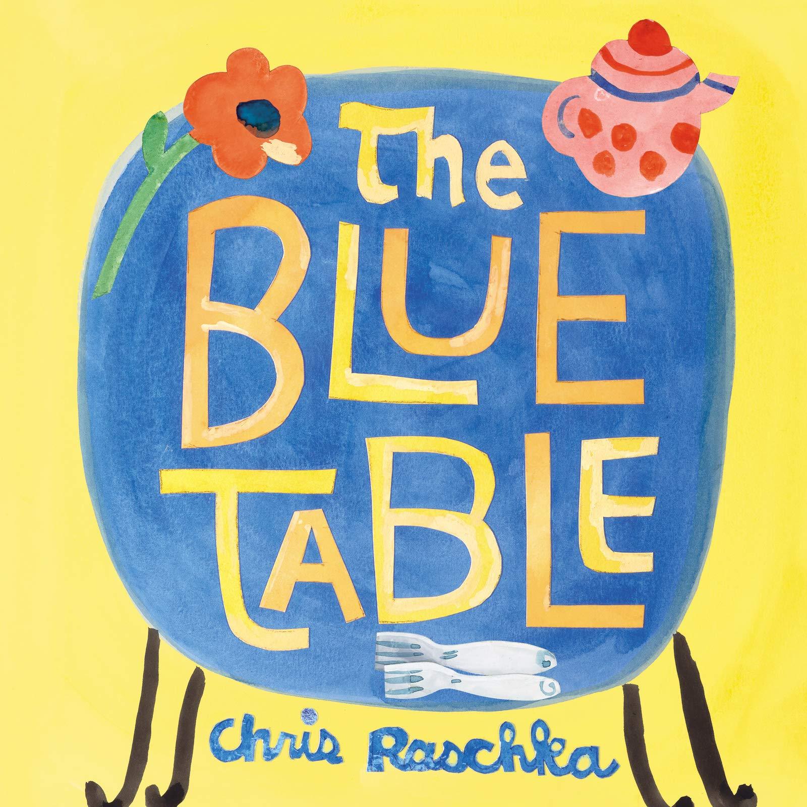 The Blue Table: Raschka, Chris, Raschka, Chris: 9780062937766: Amazon.com:  Books
