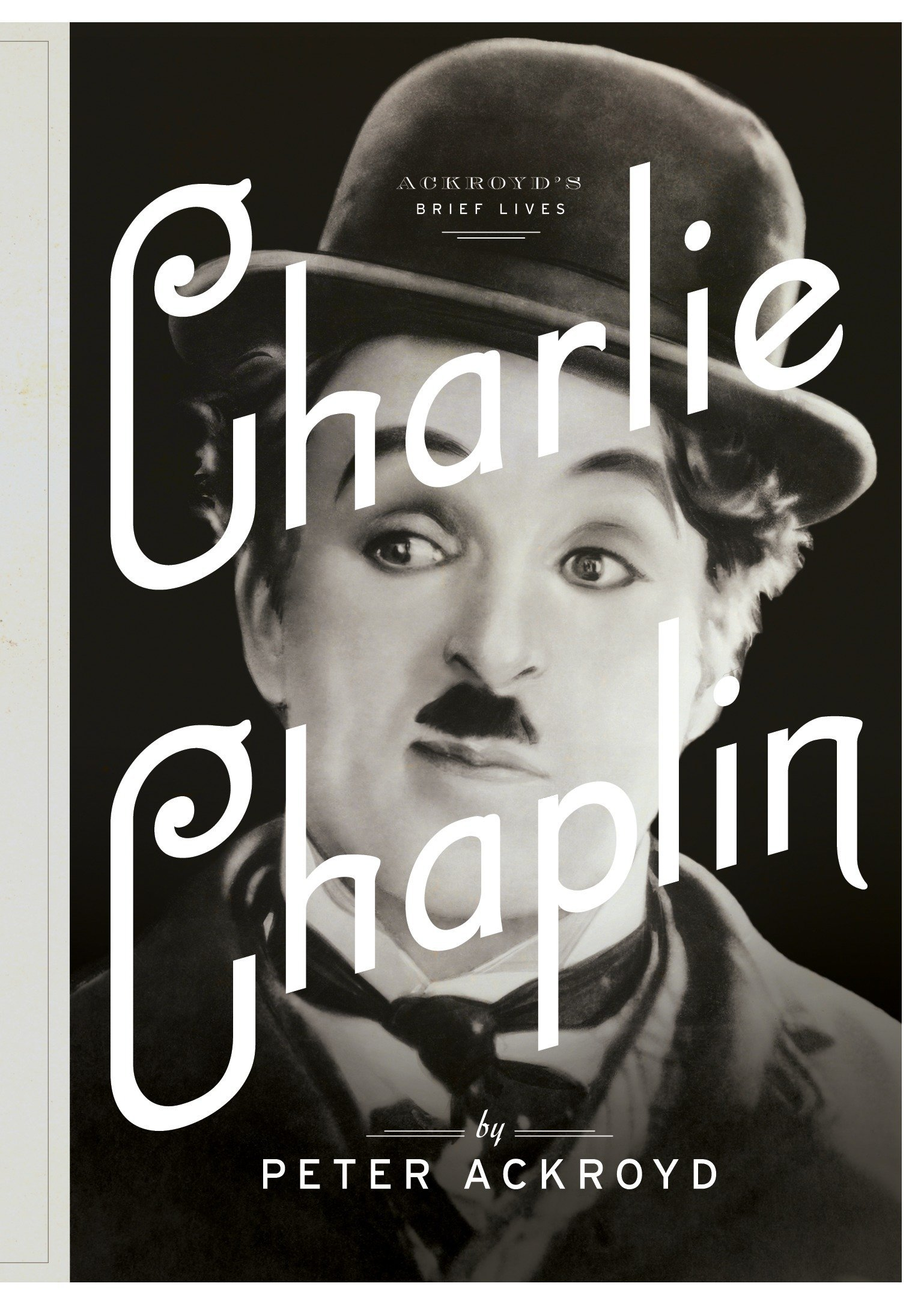 Charlie Chaplin: A Brief Life (Ackroyd's Brief Lives) pdf