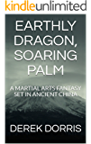 Earthly Dragon, Soaring Palm: A wuxia epic set in ancient China (The Frog and the Well Book 1)