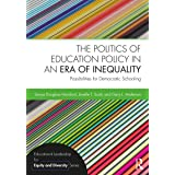 The Politics of Education Policy in an Era of Inequality: Possibilities for Democratic Schooling (Educational Leadership for