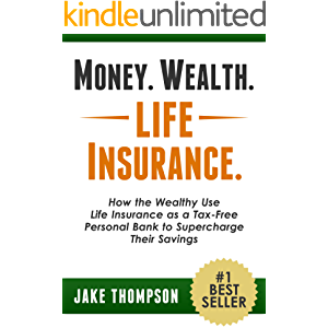 Money. Wealth. Life Insurance.: How the Wealthy Use Life Insurance as a Tax-Free Personal Bank to Supercharge Their…