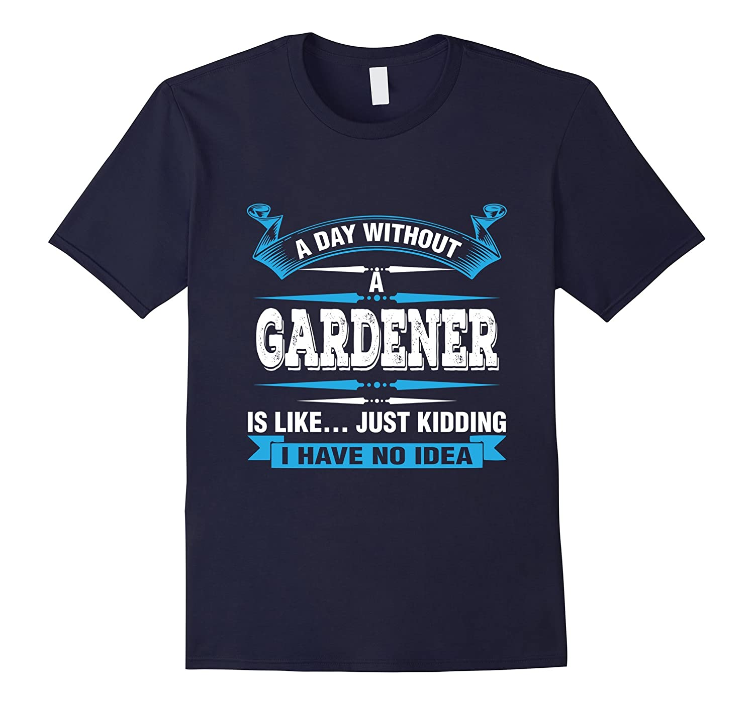 A Day Without A Gardener Is Like Kidding Gardening T-Shirt-TH