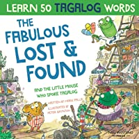The Fabulous Lost & Found and the little mouse who spoke Tagalog: Laugh as you learn 50 Tagalog words with this fun…