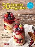 50 Doces Veganos. Delícias Fáceis e Práticas Para Todos os Dias