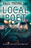 Local Poet: He killed her, but who was she? (Local Series Book 1)