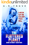 THE FLATTERED PLANET And Other Stories