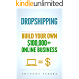 Dropshipping: How To Make Money Online & Build Your Own $100,000+ Dropshipping Online Business, Ecommerce, E-Commerce…