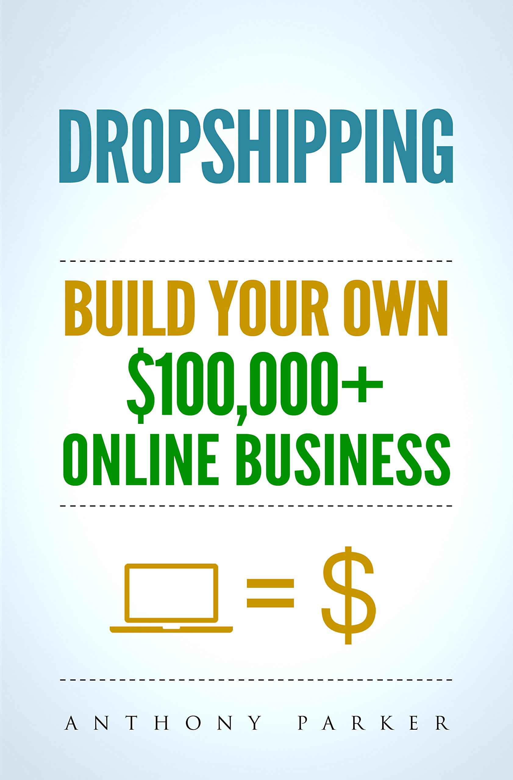 Dropshipping  How To Make Money Online And Build Your Own $100000+ Dropshipping Online Business Ecommerce E Commerce Shopify Passive Income  English Edition