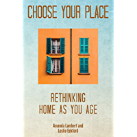 Choose Your Place: Rethinking Home As You Age