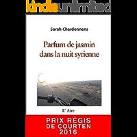 Parfum de jasmin dans la nuit syrienne: Carnet de route d'un voyage au Moyen-Orient (ALCANTARA) (French Edition)