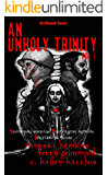 An Unholy Trinity: 3 Terrifying Novellas, 3 Superlative Authors,1 Outstanding Book