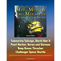 Marine Salvage in the United States Navy: Mud, Muscle, and Miracles, Second Edition - Submarine Salvage, World War II, Pearl Harbor, Korea and Vietnam, Deep Ocean Thresher, Challenger Space Shuttle