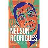 """O melhor de Nelson Rodrigues: Teatro, contos e crônicas (Coleção """"O melhor de"""")"""