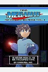 Fight! Mega Man! For Everlasting Peace!: Vol. 1: A Mega Man 1-11 Retrospective Kindle Edition