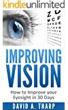 Improving Vision: How to Improve Your Eyesight in 30 Days (Eye Training, Natural Vision, Eye Exercises Book 1) (English Edition)