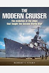 The Modern Cruiser: The Evolution of Ships that Fought the Second World War Hardcover