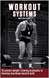 Workout System II: Muscle Mass: 15 Proven Weight Lifting Training Protocols to Develop Maximum Muscle Bulk