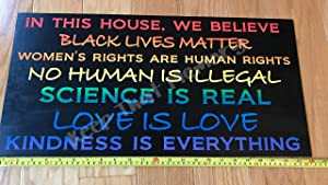 CELYCASY in This House we Believe, Black Lives Matter, Women's Rights are Human Rights, no Human is Illegal, Science is Real, Love