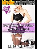 Servicing the Futas (Maid for Futas 2): (A Futa-on-Female, BDSM, Spanking, Domination Erotica)