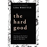 The Hard Good: Showing Up for God to Work in You When You Want to Shut Down