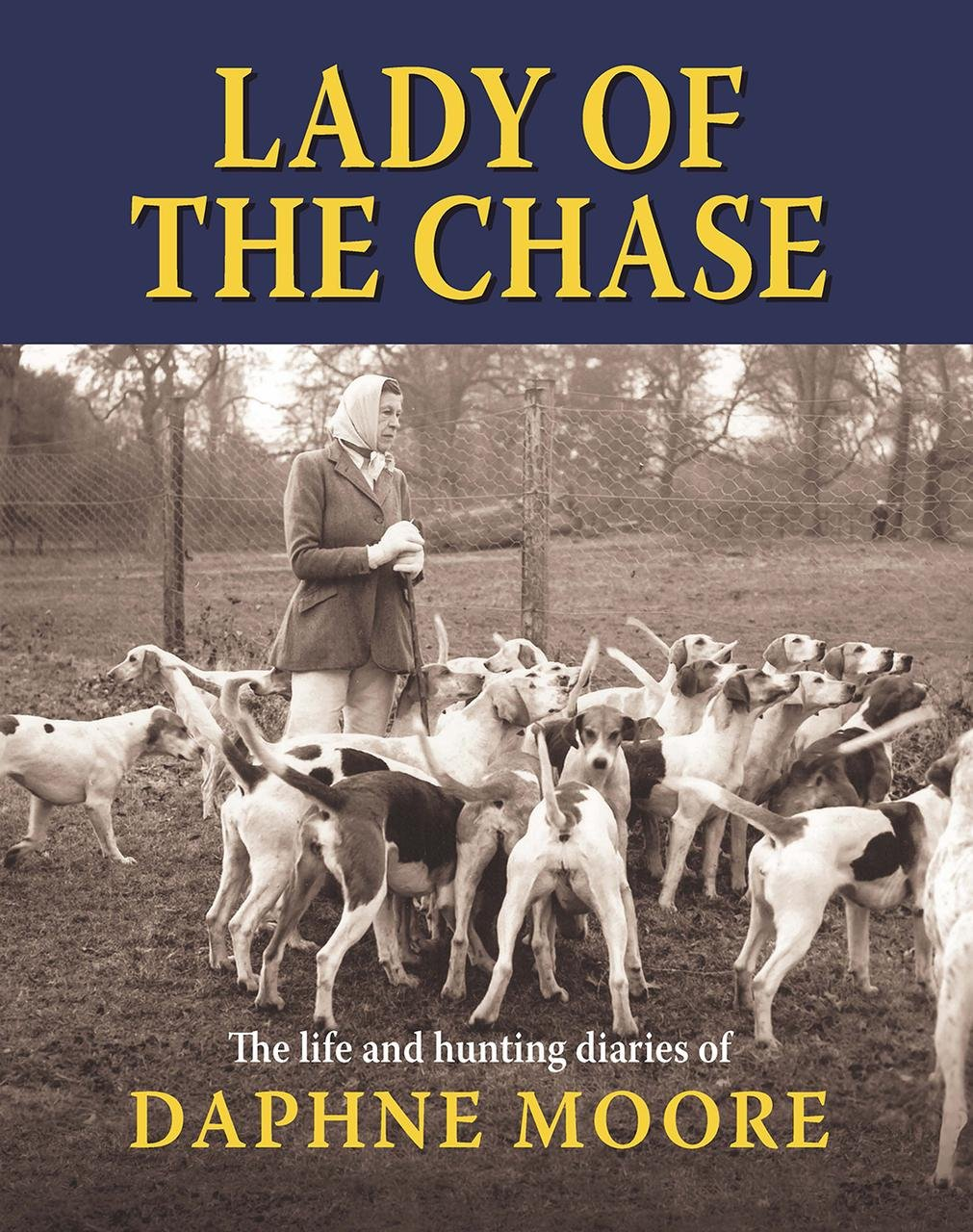 Lady of the Chase: The Life and Hunting Diaries of Daphne Moore by Merlin Unwin Books