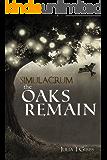 The Oaks Remain: The Simulacrum Saga Book 1