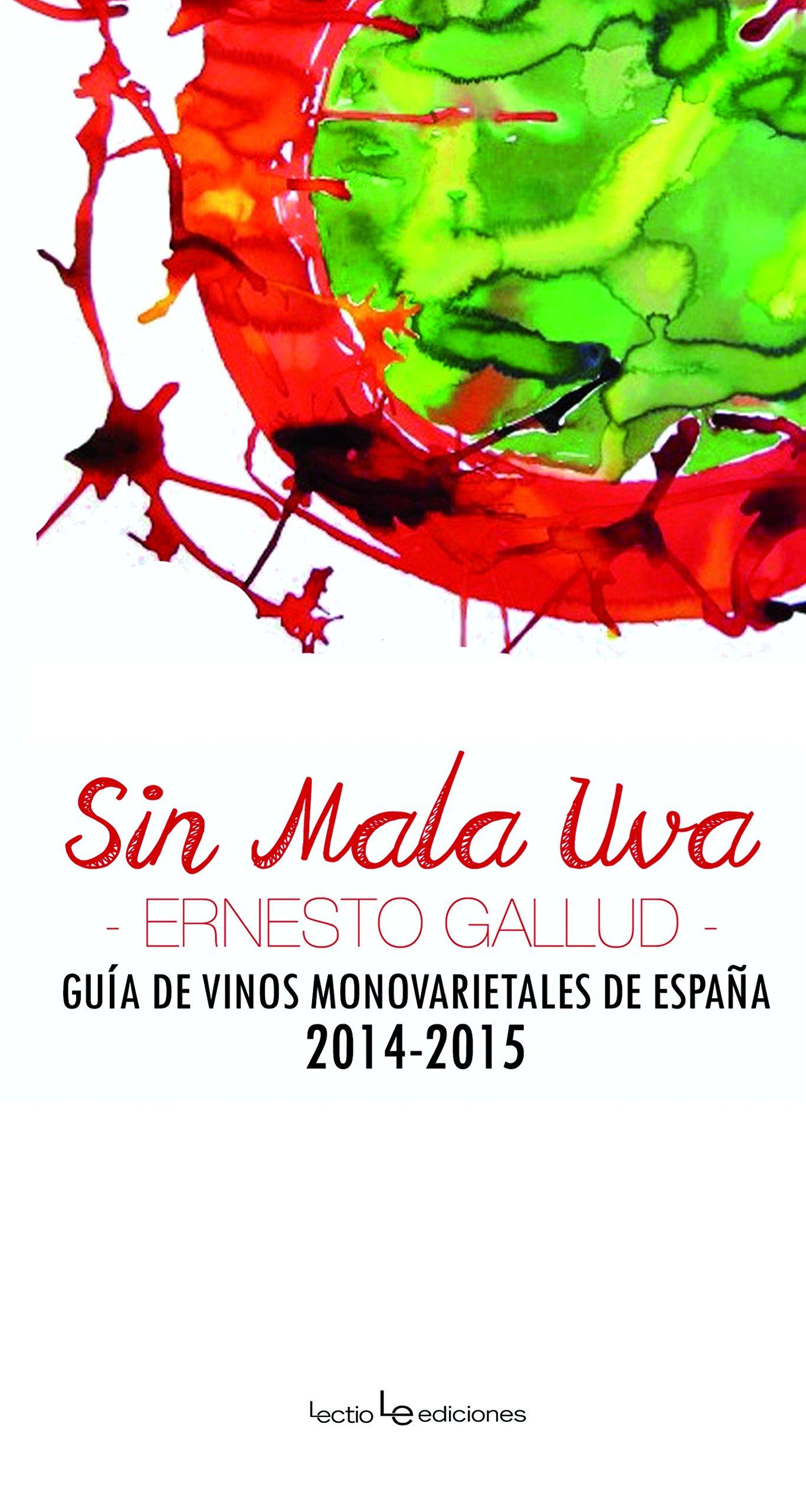 Sin mala uva: Guía de vinos monovarietales de España 2014-2015 Otros: Amazon.es: Gallud, Ernesto: Libros
